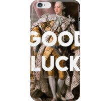 Good luck King George III inspired by Hamilton iPhone Case/Skin