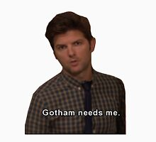 Gotham Needs Me -Ben Wyatt Unisex T-Shirt