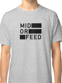 Mid Or Feed Classic T-Shirt