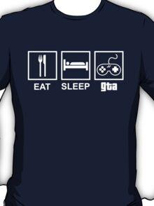 Eat, Sleep, Gta  T-Shirt