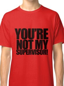"""Archer - """"You're Not My Supervisor!"""" Classic T-Shirt"""