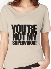 "Archer - ""You're Not My Supervisor!"" Women's Relaxed Fit T-Shirt"