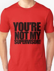 """Archer - """"You're Not My Supervisor!"""" T-Shirt"""