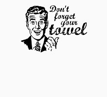 Don't forget your towel! Unisex T-Shirt