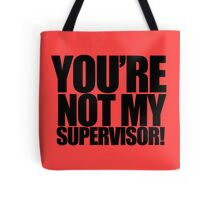 """Archer - """"You're Not My Supervisor!"""" Tote Bag"""