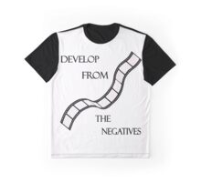 Develop From the Negatives Graphic T-Shirt