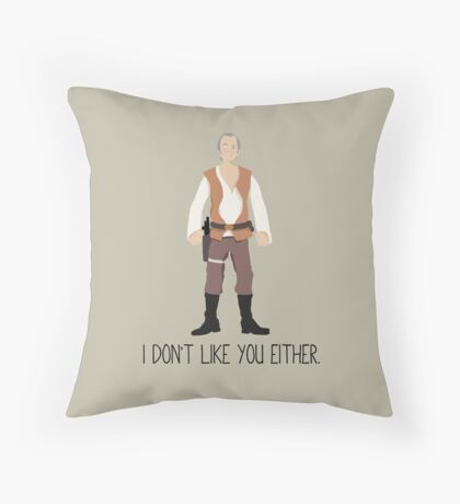I dont like you either. Throw Pillow