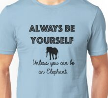 Always be yourself - unless you can be an Elephant Unisex T-Shirt