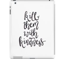 Kill Them with Kindness —Version 1 (White Background) iPad Case/Skin