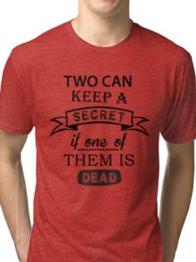 two can keep a secret... Tri-blend T-Shirt