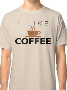 I like Coffee Classic T-Shirt