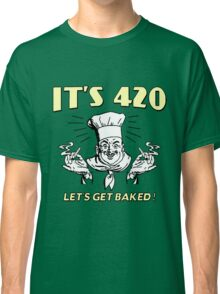 It's 420. Let's get baked! Classic T-Shirt