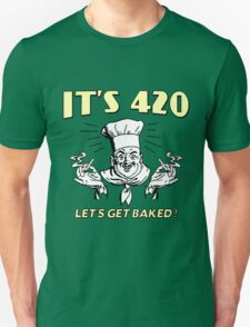It's 420. Let's get baked! Unisex T-Shirt