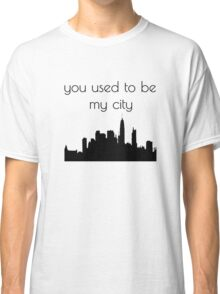 You used to be my city Classic T-Shirt