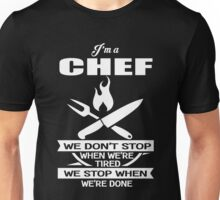 Chef - We Don't' Stop When We're Tired We Stop When We're Done Unisex T-Shirt