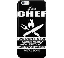 Chef - We Don't' Stop When We're Tired We Stop When We're Done iPhone Case/Skin