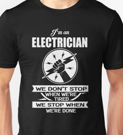 Electrician - We Don't' Stop When We're Tired We Stop When We're Done Unisex T-Shirt