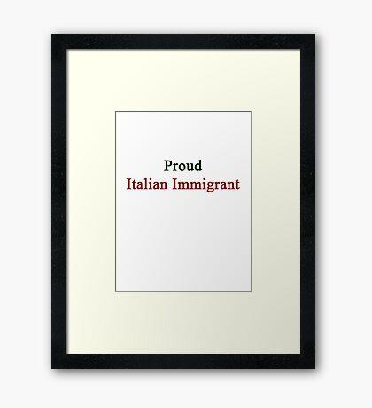 Proud Italian Immigrant  Framed Print