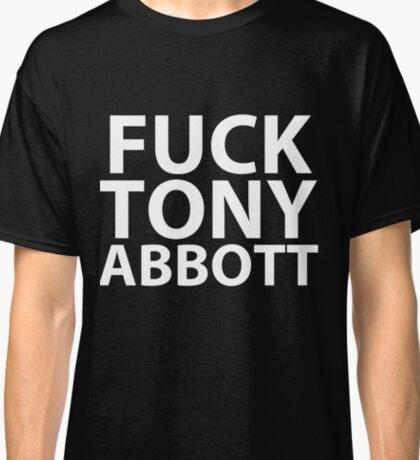 Fuck Tony Abbott Classic T-Shirt