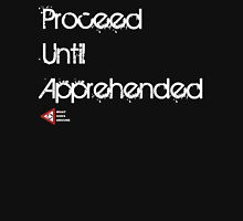 Proceed Until Apprehended Unisex T-Shirt