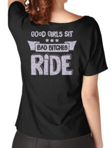 Good Girls Sit, Bad Bitches Ride. Women's Relaxed Fit T-Shirt