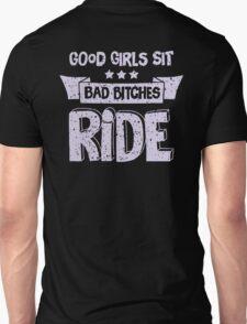 Good Girls Sit, Bad Bitches Ride. Unisex T-Shirt