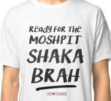 READY FOR THE MOSHPIT, SHAKA BRAH | Life Is Strange Classic T-Shirt