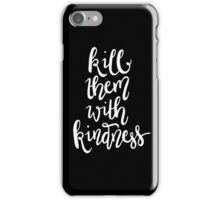 Kill Them with Kindness —Version 2 (Black Background) iPhone Case/Skin