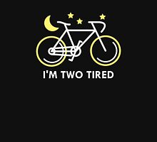 I'm Two Tired Unisex T-Shirt