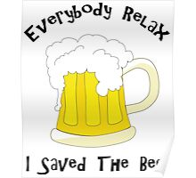 Funny Everybody Relax I Saved The Beer Poster