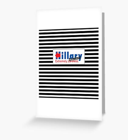 Hillary Extremely Careless Criminal Greeting Card