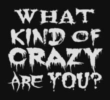 What kind of crazy are you? by FandomizedRose