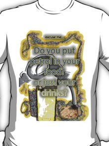 Petrol in food & drinks T-Shirt
