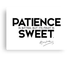 patience is bitter, but its fruit is sweet - jean-jacques rousseau Canvas Print