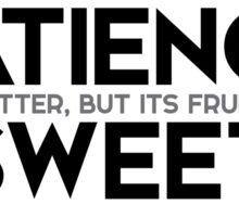 patience is bitter, but its fruit is sweet - jean-jacques rousseau Sticker