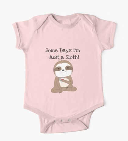 Some Days I'm Just a Sloth One Piece - Short Sleeve