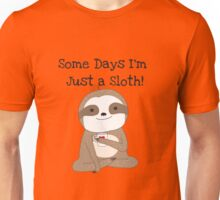 Some Days I'm Just a Sloth Unisex T-Shirt