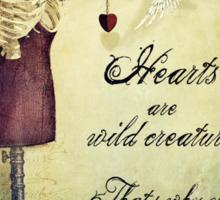 hearts are wild creatures Sticker