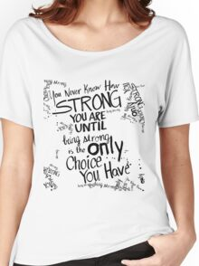 You never know how strong you are... Women's Relaxed Fit T-Shirt