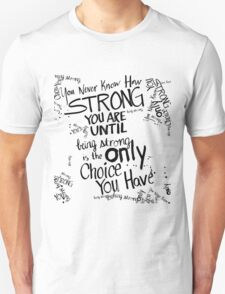 You never know how strong you are... Unisex T-Shirt