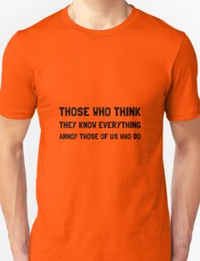 Know Everything Annoy Unisex T-Shirt