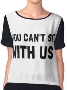 You Can't Sit With Us Chiffon Top