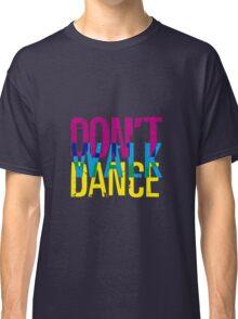 Don't walk dance Classic T-Shirt