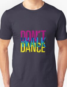 Don't walk dance Unisex T-Shirt