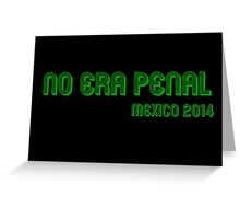 No era Penal! #NoEraPenal Greeting Card