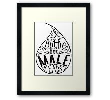 I bathe in male tears. Feminism quote,  inspirational quote . Hand drawing drops. Phrase for t-shirts, posters and wall art. Vector design. Framed Print