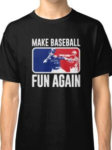 Make Baseball Fun Again Classic T-Shirt