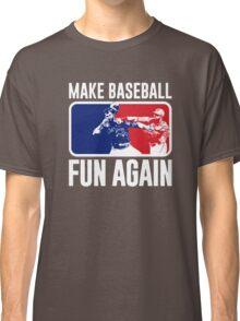 Make Baseball Fun Again Classic T-Shirt