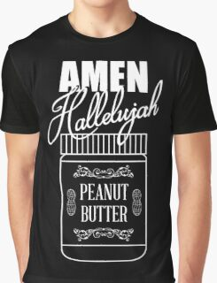 Amen, Hallelujah, Peanut Butter Graphic T-Shirt