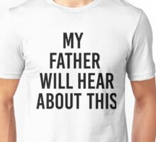 My Father Will Hear About This Unisex T-Shirt